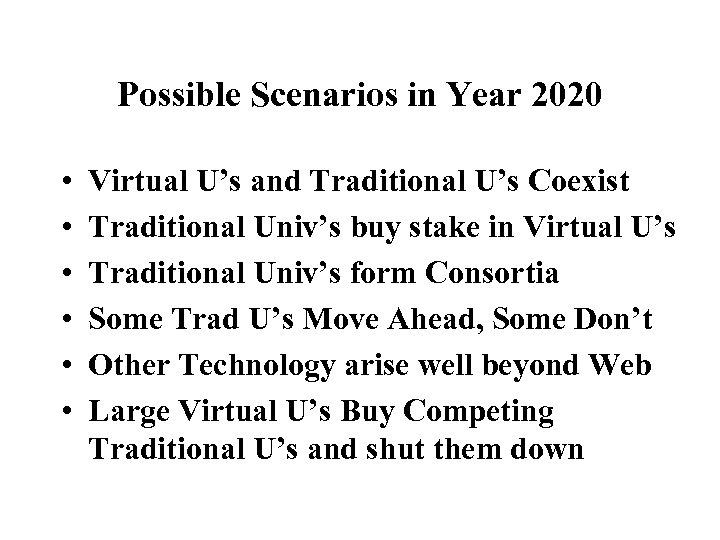 Possible Scenarios in Year 2020 • • • Virtual U's and Traditional U's Coexist