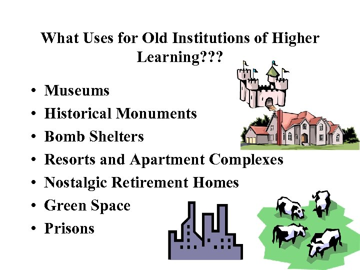 What Uses for Old Institutions of Higher Learning? ? ? • • Museums Historical