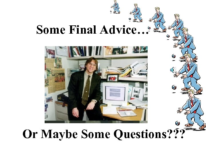 Some Final Advice… Or Maybe Some Questions? ? ?