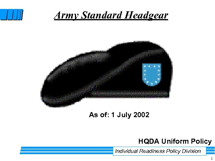 Army Standard Headgear As of: 1 July 2002 HQDA Uniform Policy Individual Readiness Policy