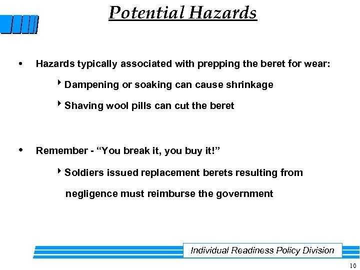 Potential Hazards • Hazards typically associated with prepping the beret for wear: Dampening or