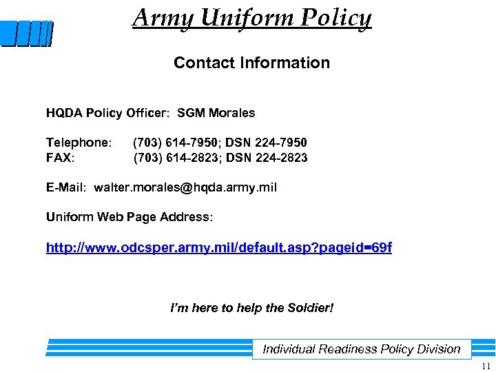Army Uniform Policy Contact Information HQDA Policy Officer: SGM Morales Telephone: FAX: (703) 614