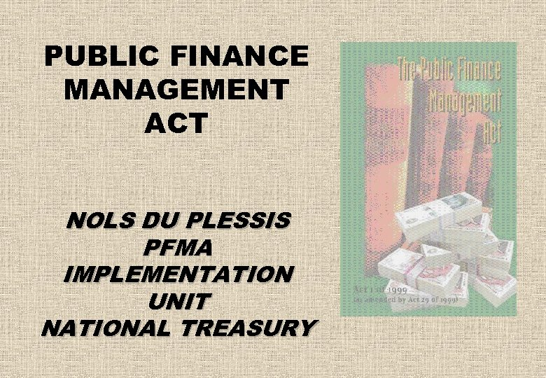 PUBLIC FINANCE MANAGEMENT ACT NOLS DU PLESSIS PFMA IMPLEMENTATION UNIT NATIONAL TREASURY