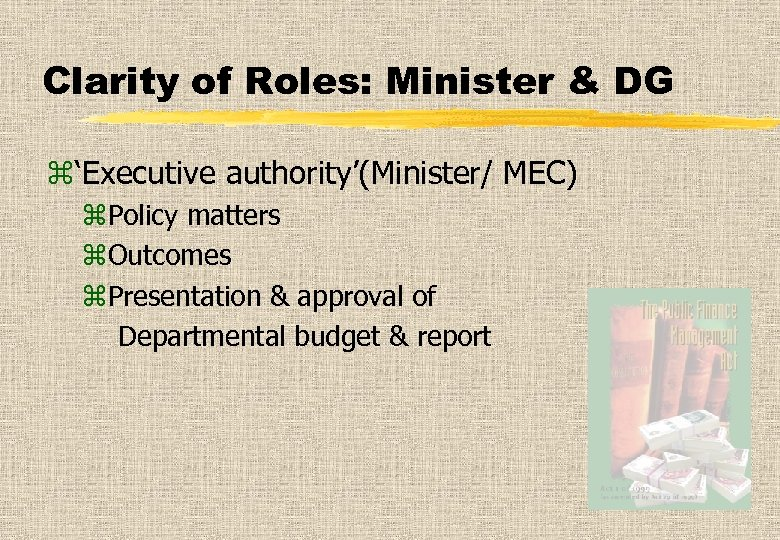 Clarity of Roles: Minister & DG z'Executive authority'(Minister/ MEC) z. Policy matters z. Outcomes