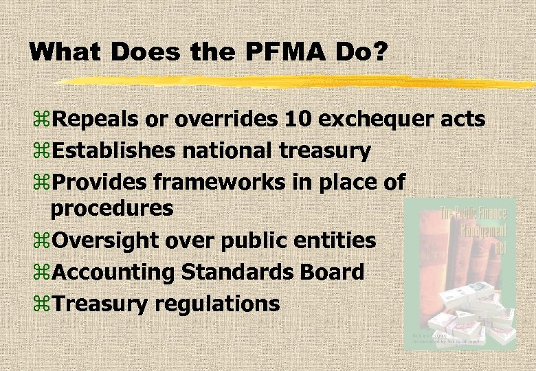 What Does the PFMA Do? z. Repeals or overrides 10 exchequer acts z. Establishes