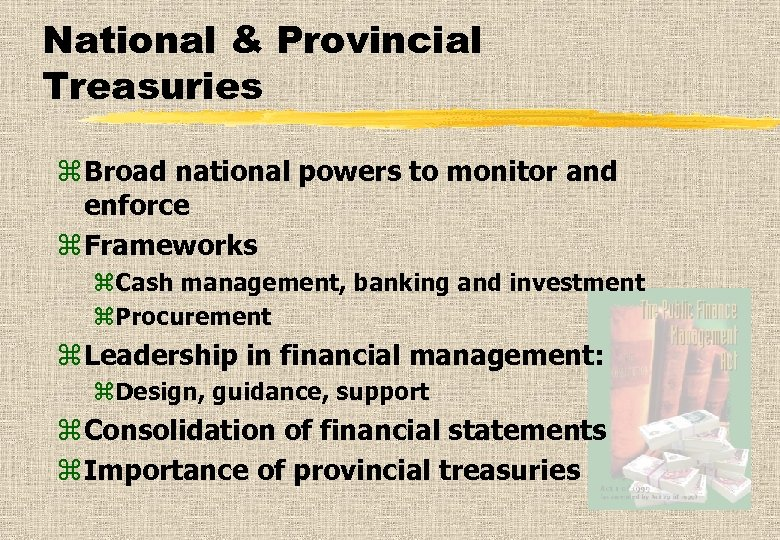 National & Provincial Treasuries z Broad national powers to monitor and enforce z Frameworks