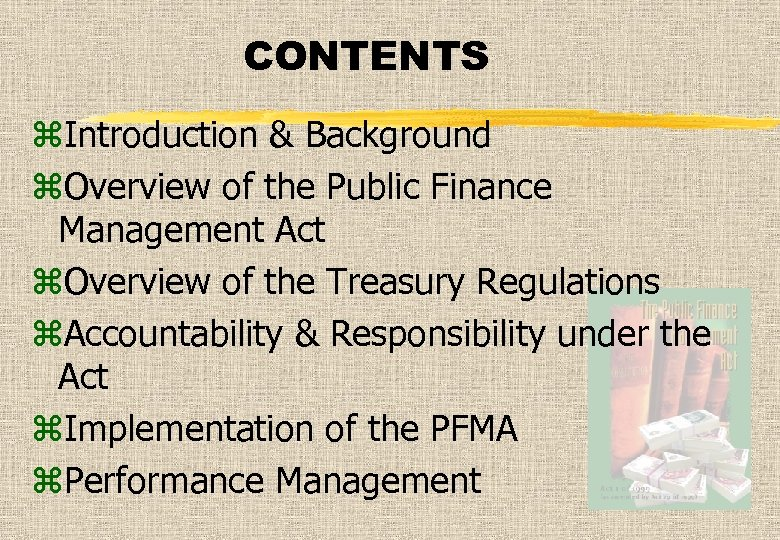CONTENTS z. Introduction & Background z. Overview of the Public Finance Management Act z.