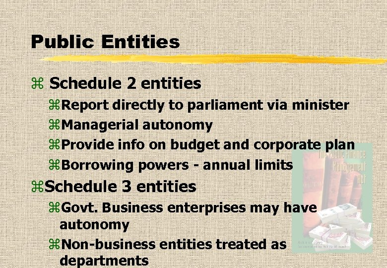 Public Entities z Schedule 2 entities z. Report directly to parliament via minister z.