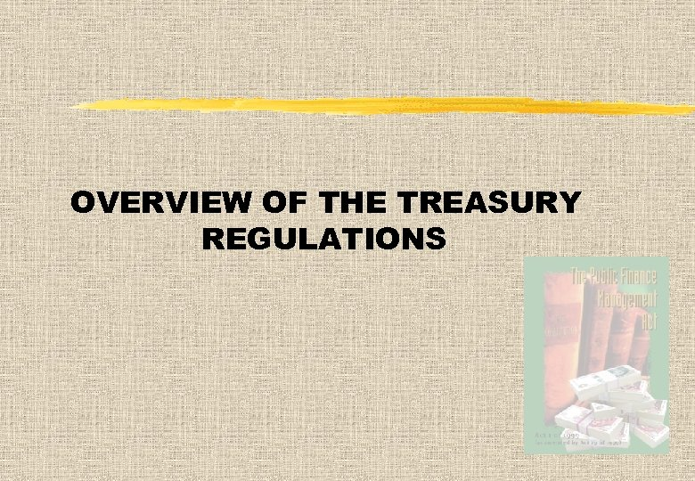 OVERVIEW OF THE TREASURY REGULATIONS