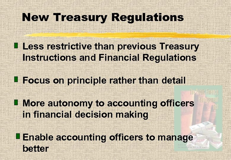 New Treasury Regulations Less restrictive than previous Treasury Instructions and Financial Regulations Focus on