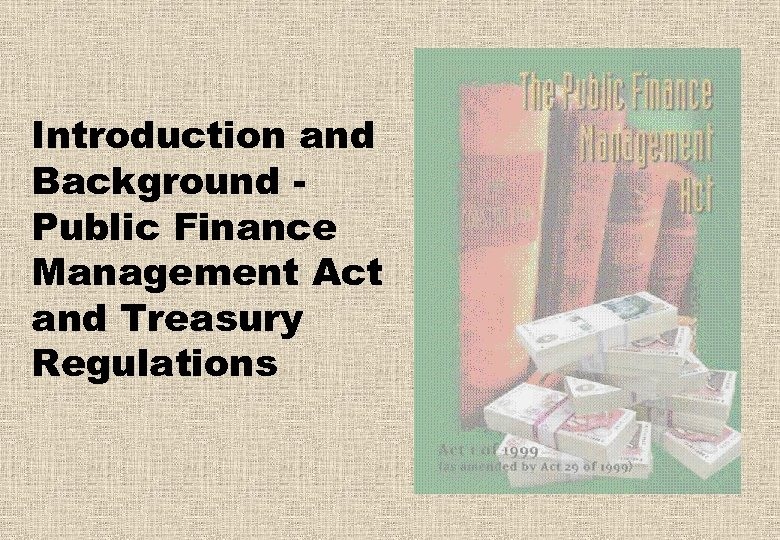 Introduction and Background Public Finance Management Act and Treasury Regulations