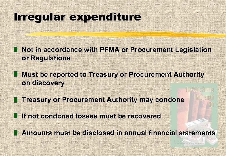 Irregular expenditure Not in accordance with PFMA or Procurement Legislation or Regulations Must be