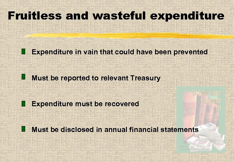 Fruitless and wasteful expenditure Expenditure in vain that could have been prevented Must be