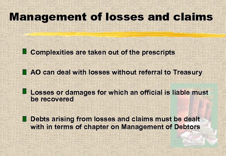 Management of losses and claims Complexities are taken out of the prescripts AO can