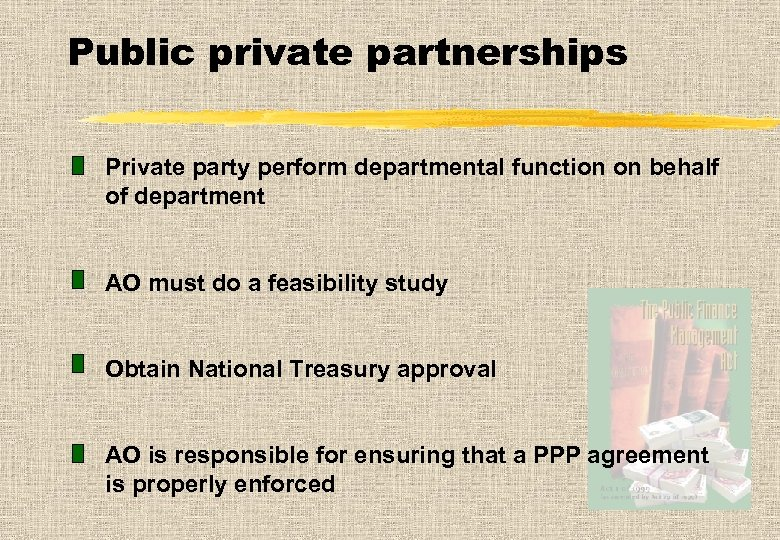 Public private partnerships Private party perform departmental function on behalf of department AO must