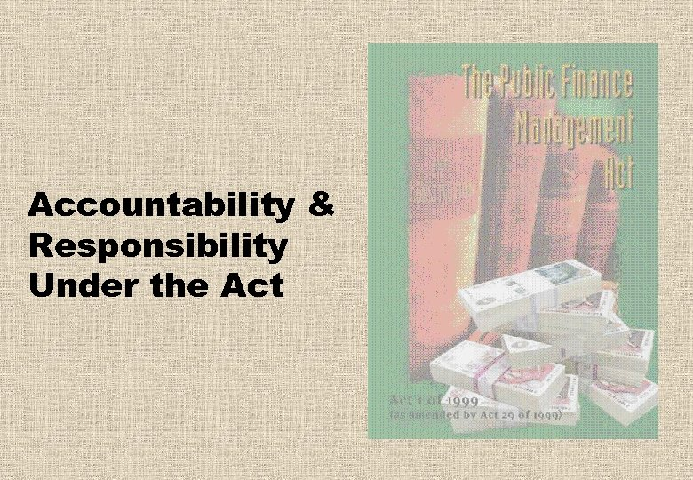 Accountability & Responsibility Under the Act