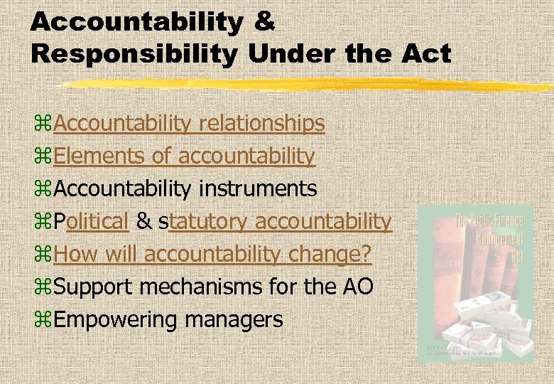 Accountability & Responsibility Under the Act z. Accountability relationships z. Elements of accountability z.