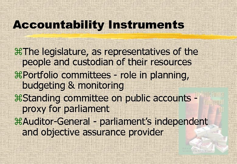 Accountability Instruments z. The legislature, as representatives of the people and custodian of their