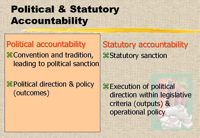 Political & Statutory Accountability Political accountability Statutory accountability z Convention and tradition, z Statutory