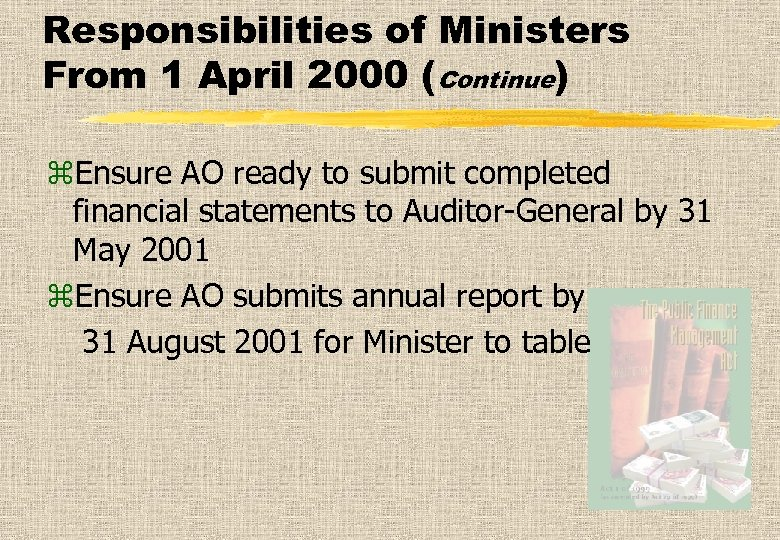 Responsibilities of Ministers From 1 April 2000 (Continue) z. Ensure AO ready to submit
