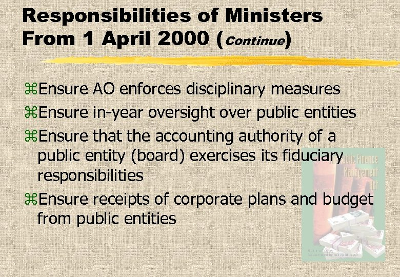 Responsibilities of Ministers From 1 April 2000 (Continue) z. Ensure AO enforces disciplinary measures