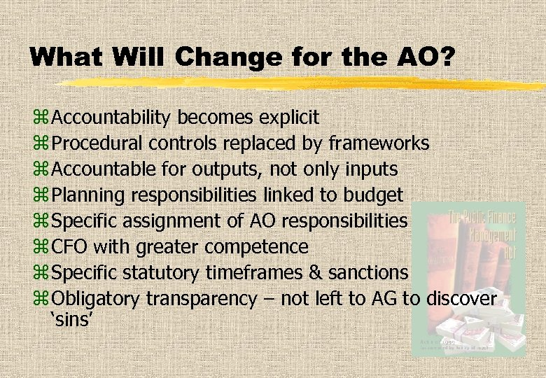 What Will Change for the AO? z Accountability becomes explicit z Procedural controls replaced
