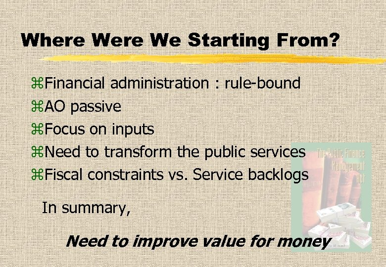 Where We Starting From? z. Financial administration : rule-bound z. AO passive z. Focus
