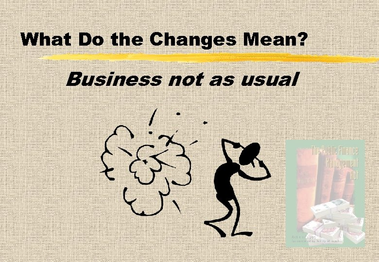 What Do the Changes Mean? Business not as usual