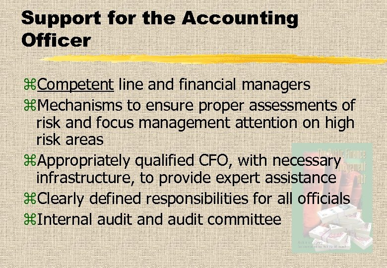 Support for the Accounting Officer z. Competent line and financial managers z. Mechanisms to