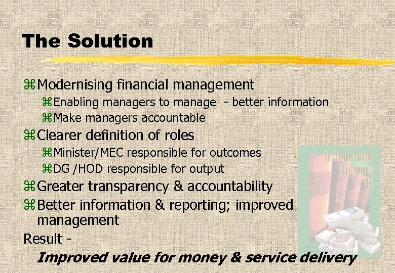 The Solution z Modernising financial management z. Enabling managers to manage - better information