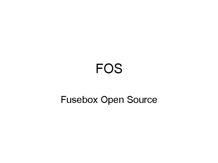 FOS Fusebox Open Source