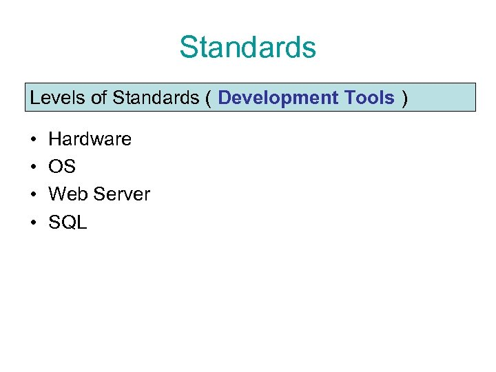 Standards Levels of Standards ( Development Tools ) • • Hardware OS Web Server
