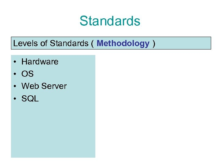 Standards Levels of Standards ( Methodology ) • • Hardware OS Web Server SQL