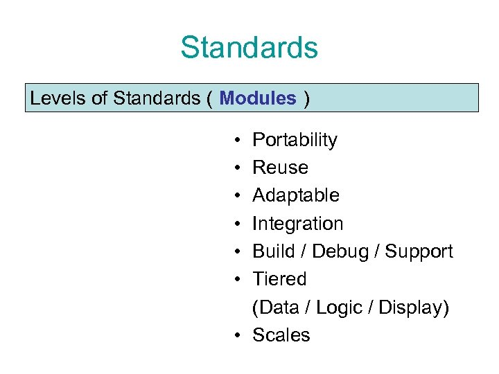 Standards Levels of Standards ( Modules ) • • • Portability Reuse Adaptable Integration