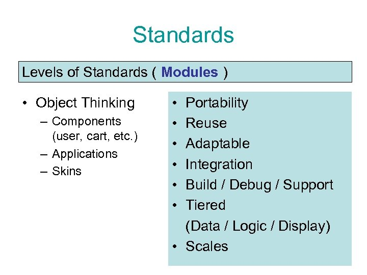 Standards Levels of Standards ( Modules ) • Object Thinking – Components (user, cart,