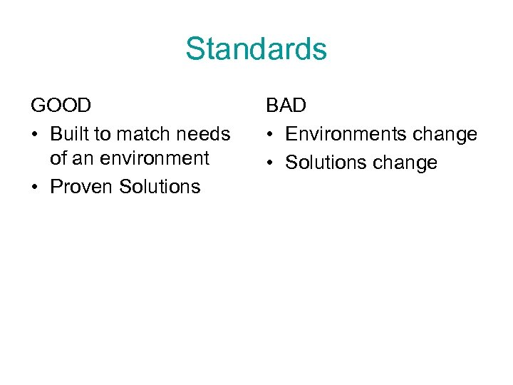 Standards GOOD • Built to match needs of an environment • Proven Solutions BAD