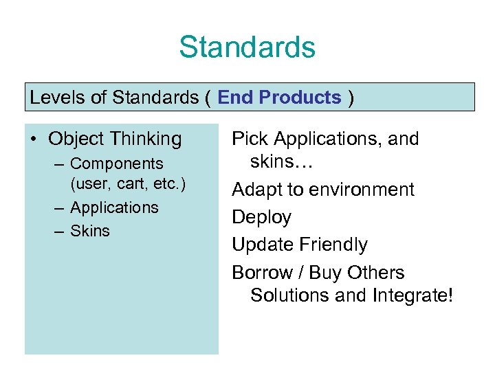Standards Levels of Standards ( End Products ) • Object Thinking – Components (user,