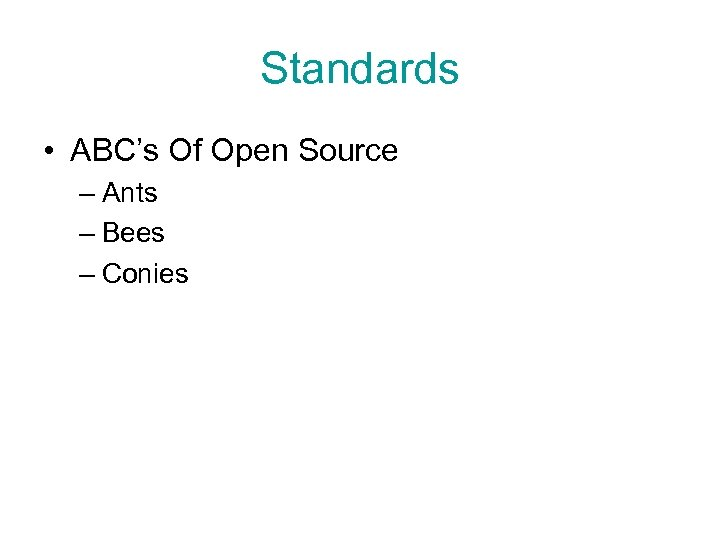 Standards • ABC's Of Open Source – Ants – Bees – Conies