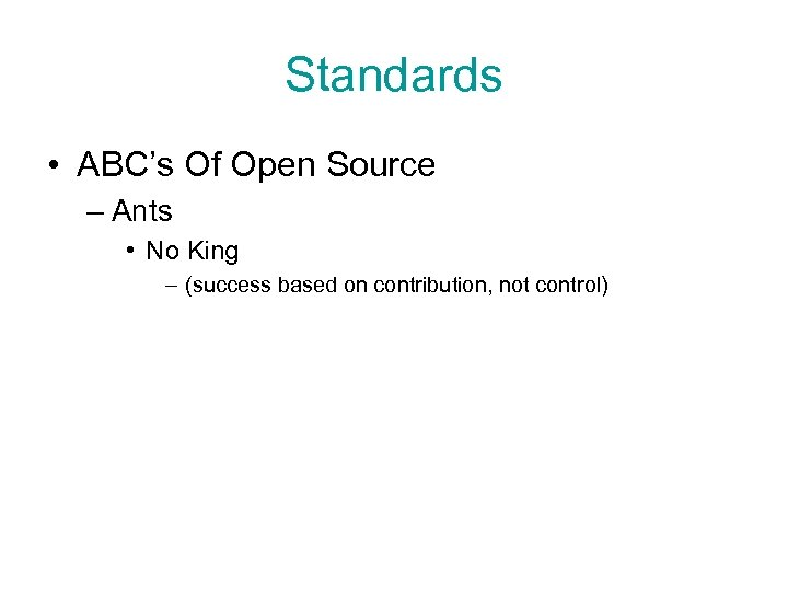 Standards • ABC's Of Open Source – Ants • No King – (success based