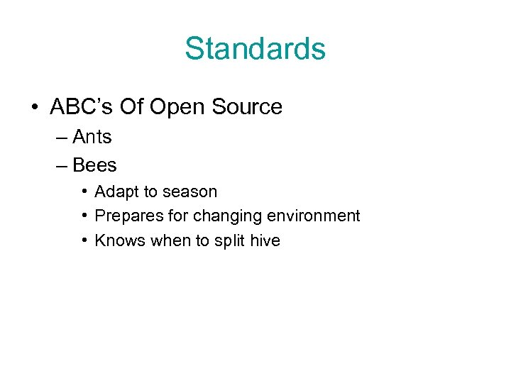 Standards • ABC's Of Open Source – Ants – Bees • Adapt to season