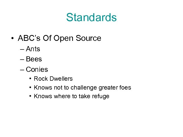 Standards • ABC's Of Open Source – Ants – Bees – Conies • Rock