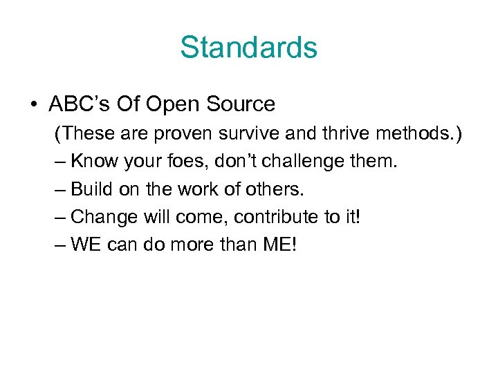Standards • ABC's Of Open Source (These are proven survive and thrive methods. )