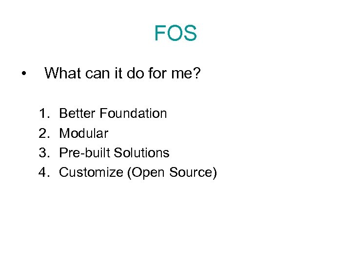FOS • What can it do for me? 1. 2. 3. 4. Better Foundation