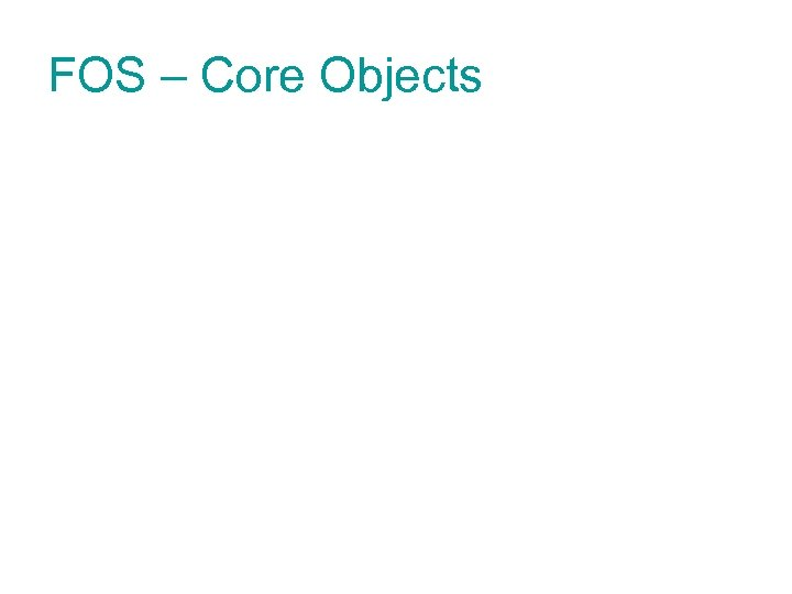 FOS – Core Objects