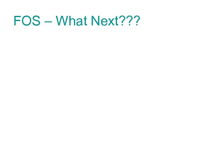FOS – What Next? ? ?