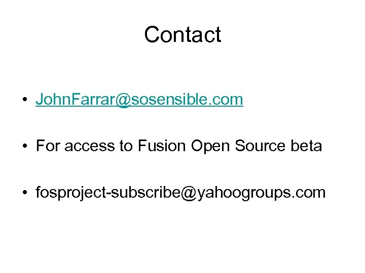Contact • John. Farrar@sosensible. com • For access to Fusion Open Source beta •