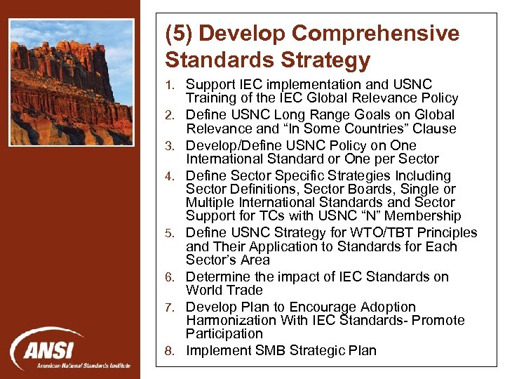 (5) Develop Comprehensive Standards Strategy 1. Support IEC implementation and USNC 2. 3. Nanotechnology