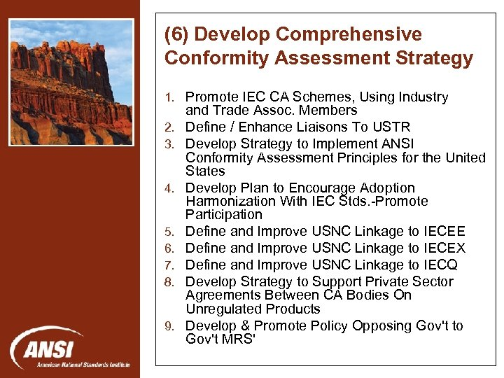 (6) Develop Comprehensive Conformity Assessment Strategy 1. Promote IEC CA Schemes, Using Industry 2.