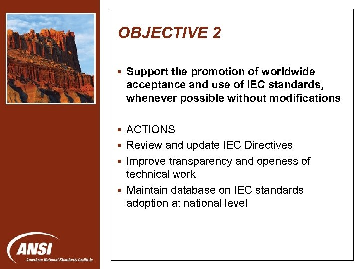OBJECTIVE 2 § Support the promotion of worldwide acceptance and use of IEC standards,