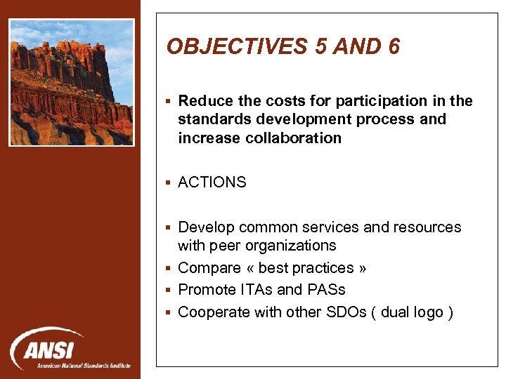 OBJECTIVES 5 AND 6 § Reduce the costs for participation in the standards development